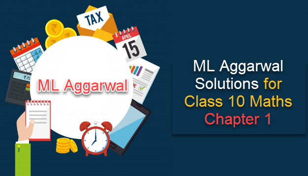 ML Aggarwal Solutions for Class 10 Maths Chapter 1