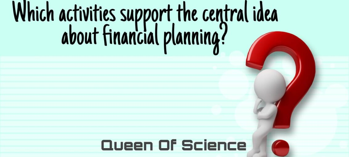 Which activities support the central idea about financial planning